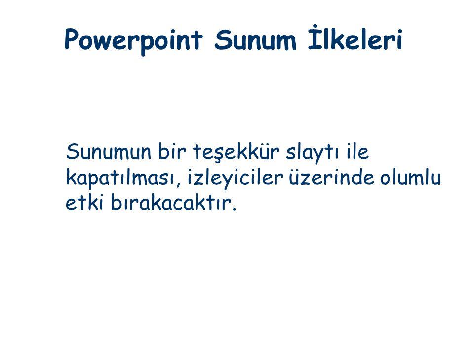 Powerpoint Sunum İlkeleri Sunumun bir teşekkür slaytı ile kapatılması, izleyiciler üzerinde olumlu etki bırakacaktır.