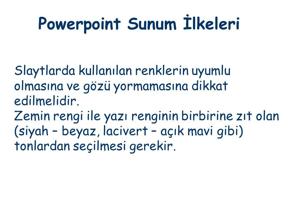 Powerpoint Sunum İlkeleri Slaytlarda kullanılan renklerin uyumlu olmasına ve gözü yormamasına dikkat edilmelidir. Zemin rengi ile yazı renginin birbir