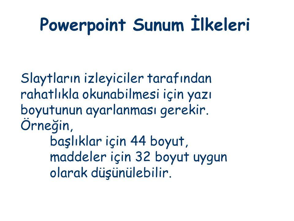 Powerpoint Sunum İlkeleri Slaytların izleyiciler tarafından rahatlıkla okunabilmesi için yazı boyutunun ayarlanması gerekir. Örneğin, başlıklar için 4