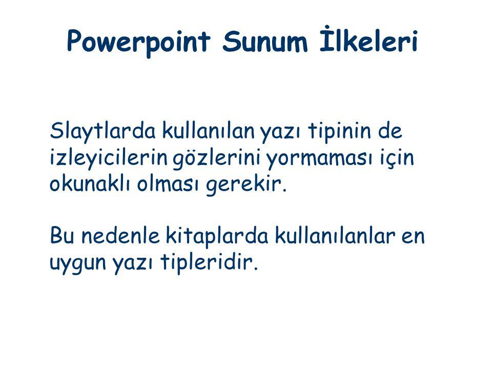 Powerpoint Sunum İlkeleri Slaytlarda kullanılan yazı tipinin de izleyicilerin gözlerini yormaması için okunaklı olması gerekir. Bu nedenle kitaplarda