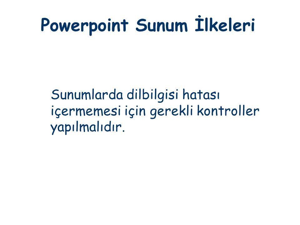 Powerpoint Sunum İlkeleri Sunumlarda dilbilgisi hatası içermemesi için gerekli kontroller yapılmalıdır.
