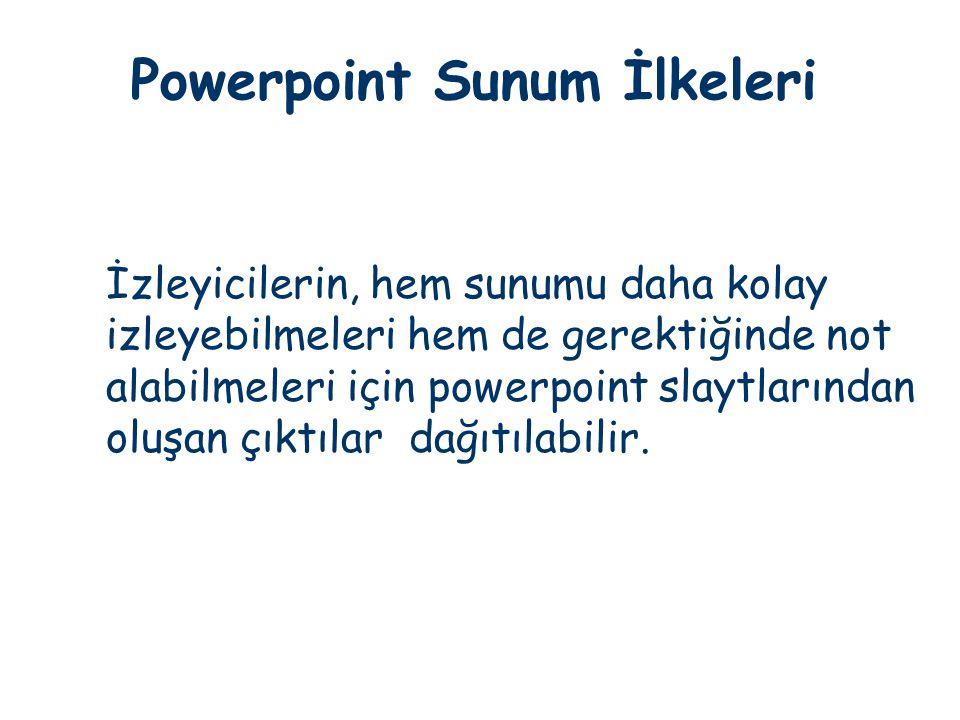 Powerpoint Sunum İlkeleri İzleyicilerin, hem sunumu daha kolay izleyebilmeleri hem de gerektiğinde not alabilmeleri için powerpoint slaytlarından oluş