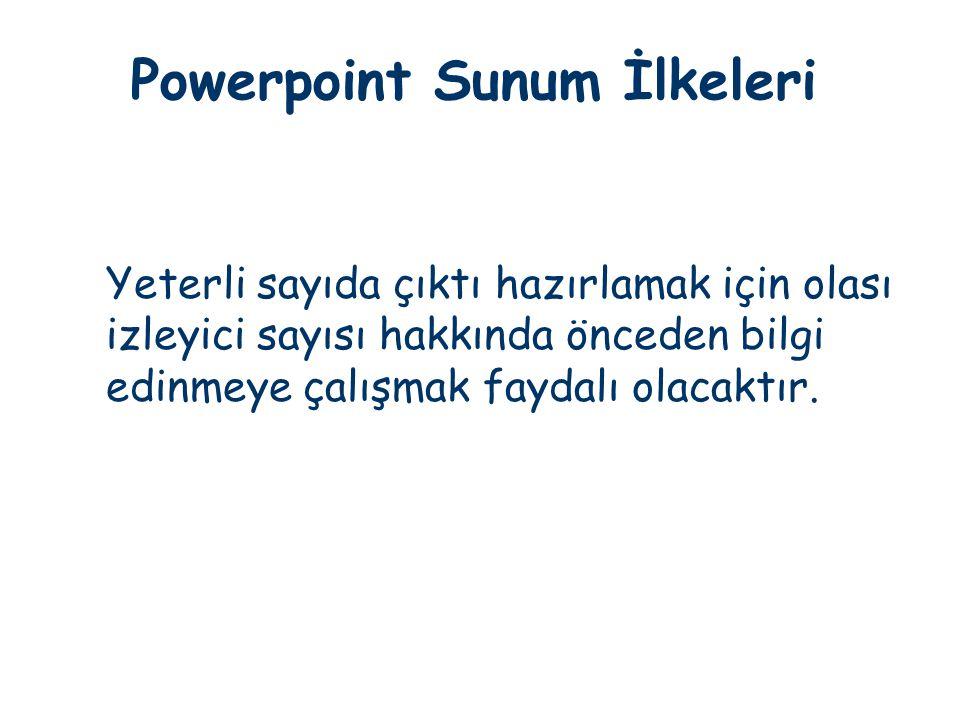 Powerpoint Sunum İlkeleri Yeterli sayıda çıktı hazırlamak için olası izleyici sayısı hakkında önceden bilgi edinmeye çalışmak faydalı olacaktır.