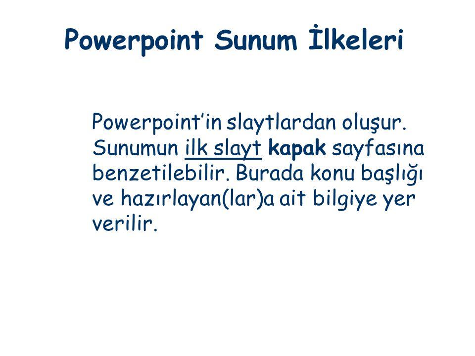 Powerpoint Sunum İlkeleri Powerpoint'in slaytlardan oluşur. Sunumun ilk slayt kapak sayfasına benzetilebilir. Burada konu başlığı ve hazırlayan(lar)a