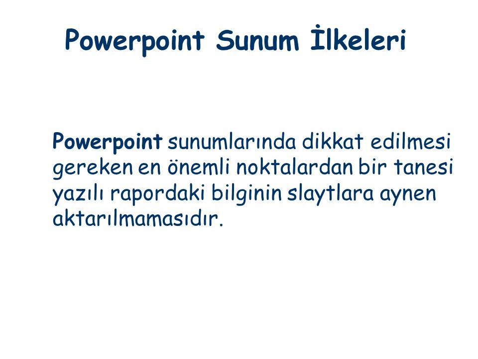 Powerpoint Sunum İlkeleri Powerpoint sunumlarında dikkat edilmesi gereken en önemli noktalardan bir tanesi yazılı rapordaki bilginin slaytlara aynen a