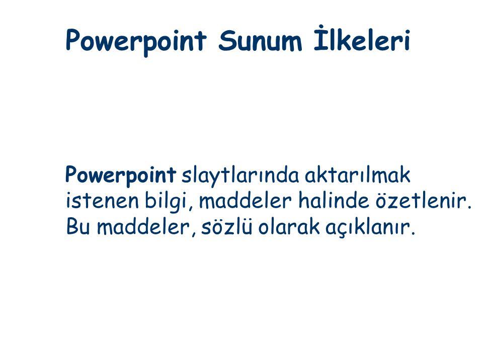 Powerpoint Sunum İlkeleri Powerpoint slaytlarında aktarılmak istenen bilgi, maddeler halinde özetlenir. Bu maddeler, sözlü olarak açıklanır.