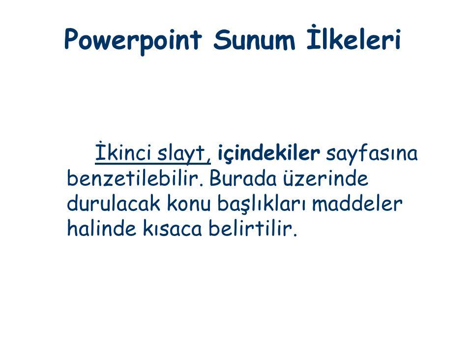 Powerpoint Sunum İlkeleri İkinci slayt, içindekiler sayfasına benzetilebilir. Burada üzerinde durulacak konu başlıkları maddeler halinde kısaca belirt