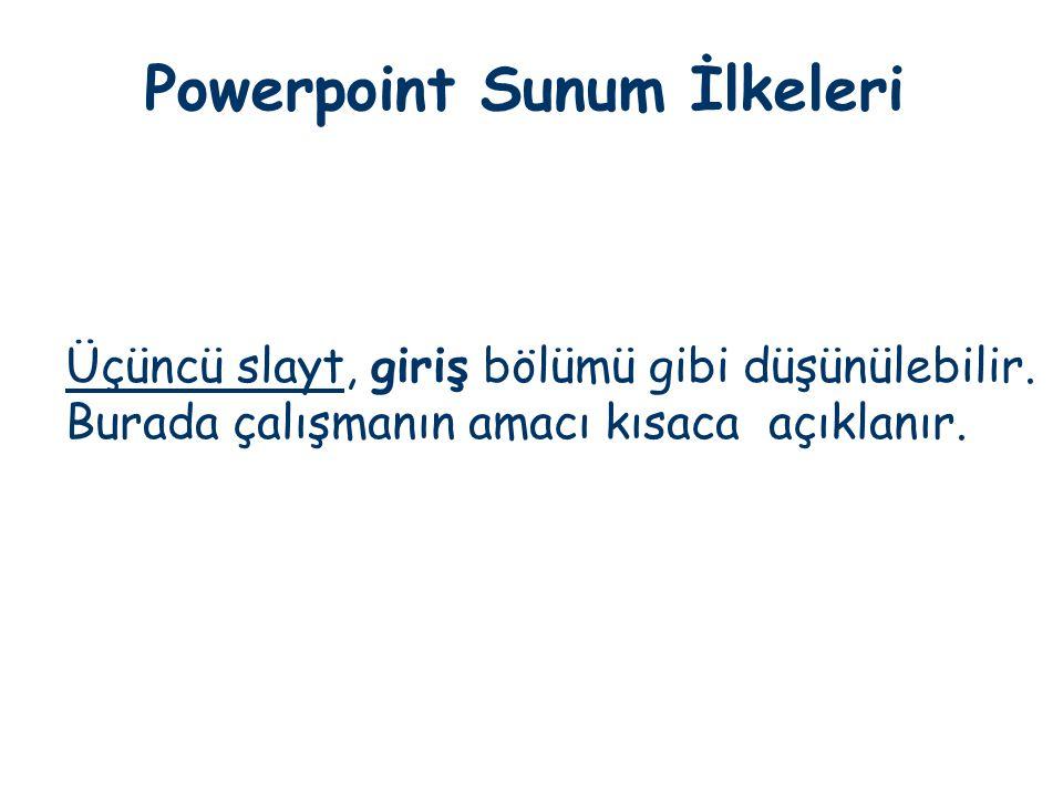 Powerpoint Sunum İlkeleri Üçüncü slayt, giriş bölümü gibi düşünülebilir. Burada çalışmanın amacı kısaca açıklanır.