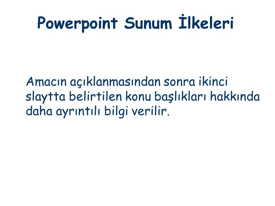 Powerpoint Sunum İlkeleri Amacın açıklanmasından sonra ikinci slaytta belirtilen konu başlıkları hakkında daha ayrıntılı bilgi verilir.