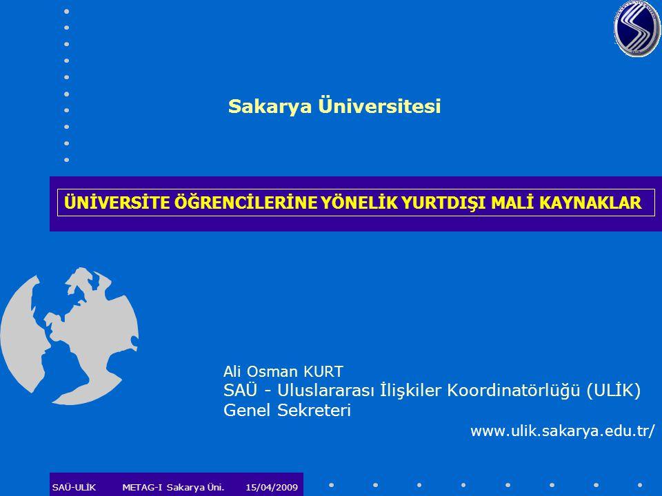 SAÜ-ULİKMETAG-I Sakarya Üni. 15/04/2009 Sakarya Üniversitesi Ali Osman KURT SAÜ - Uluslararası İlişkiler Koordinatörlüğü (ULİK) Genel Sekreteri www.ul