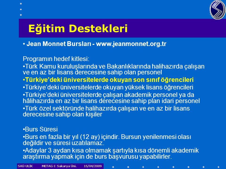 SAÜ-ULİKMETAG-I Sakarya Üni. 15/04/2009 • Jean Monnet Bursları - www.jeanmonnet.org.tr Programın hedef kitlesi: •Türk Kamu kuruluşlarında ve Bakanlıkl