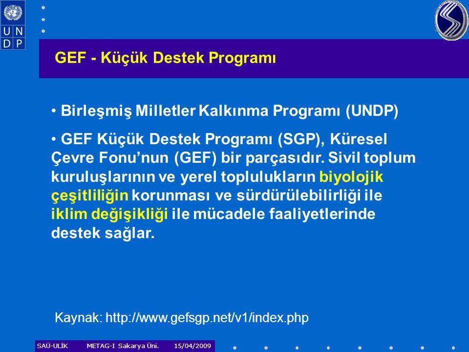 SAÜ-ULİKMETAG-I Sakarya Üni. 15/04/2009 GEF - Küçük Destek Programı • Birleşmiş Milletler Kalkınma Programı (UNDP) • GEF Küçük Destek Programı (SGP),