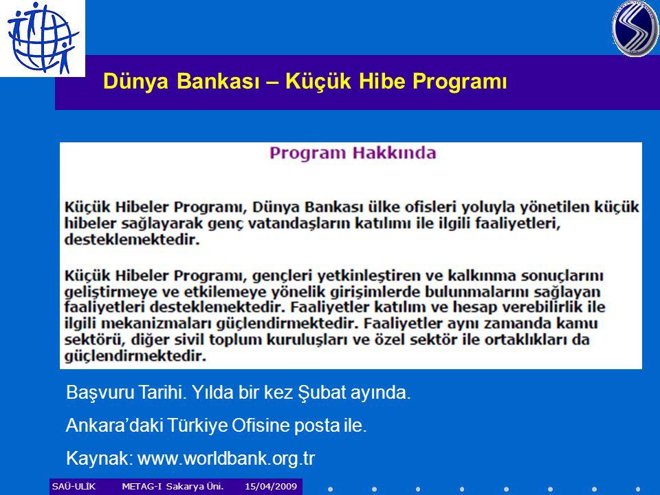 SAÜ-ULİKMETAG-I Sakarya Üni. 15/04/2009 Dünya Bankası – Küçük Hibe Programı Başvuru Tarihi. Yılda bir kez Şubat ayında. Ankara'daki Türkiye Ofisine po