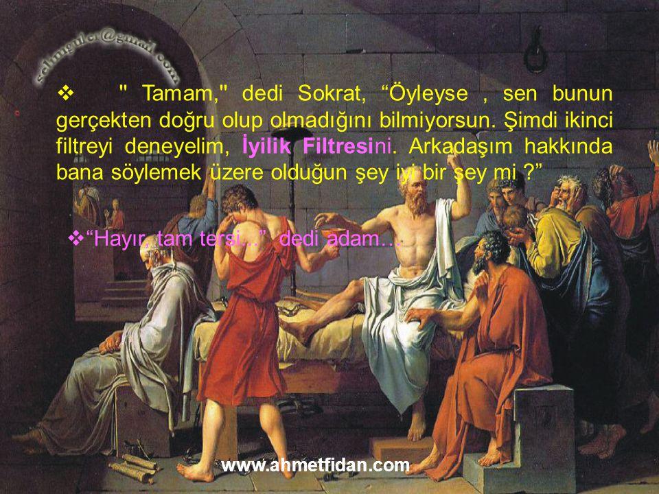  Tamam, dedi Sokrat, Öyleyse, sen bunun gerçekten doğru olup olmadığını bilmiyorsun.