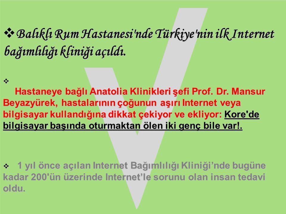  Balıklı Rum Hastanesi'nde Türkiye'nin ilk Internet bağımlılığı kliniği açıldı.  Hastaneye bağlı Anatolia Klinikleri şefi Prof. Dr. Mansur Beyazyüre