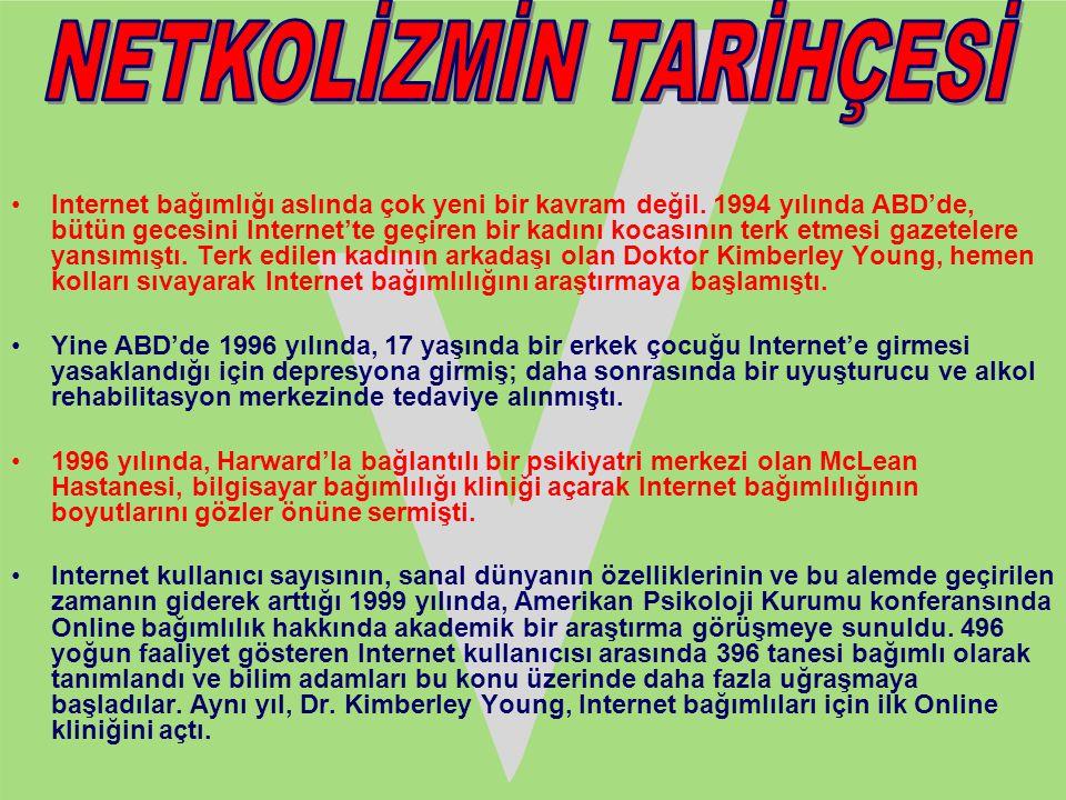 •Internet bağımlığı aslında çok yeni bir kavram değil. 1994 yılında ABD'de, bütün gecesini Internet'te geçiren bir kadını kocasının terk etmesi gazete