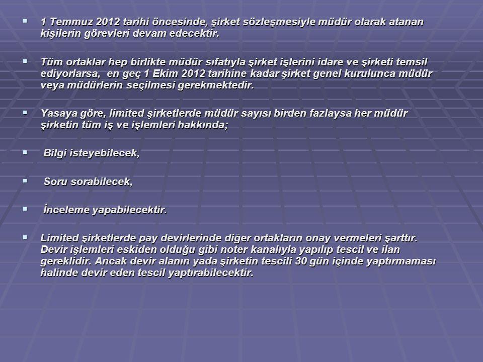  1 Temmuz 2012 tarihi öncesinde, şirket sözleşmesiyle müdür olarak atanan kişilerin görevleri devam edecektir.  Tüm ortaklar hep birlikte müdür sıfa