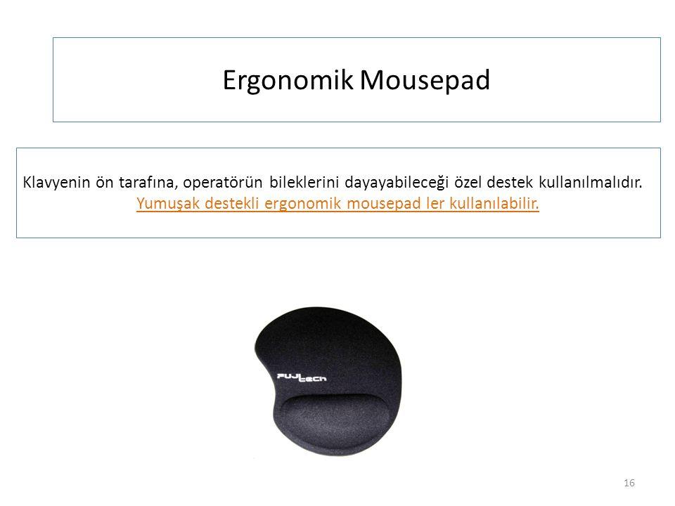 Ergonomik Mousepad 16 Klavyenin ön tarafına, operatörün bileklerini dayayabileceği özel destek kullanılmalıdır. Yumuşak destekli ergonomik mousepad le