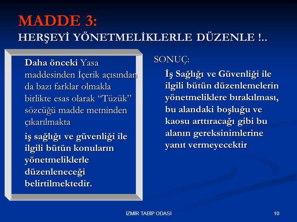 10İZMİR TABİP ODASI MADDE 3: HERŞEYİ YÖNETMELİKLERLE DÜZENLE !.. Daha önceki Yasa maddesinden İçerik açısından da bazı farklar olmakla birlikte esas o