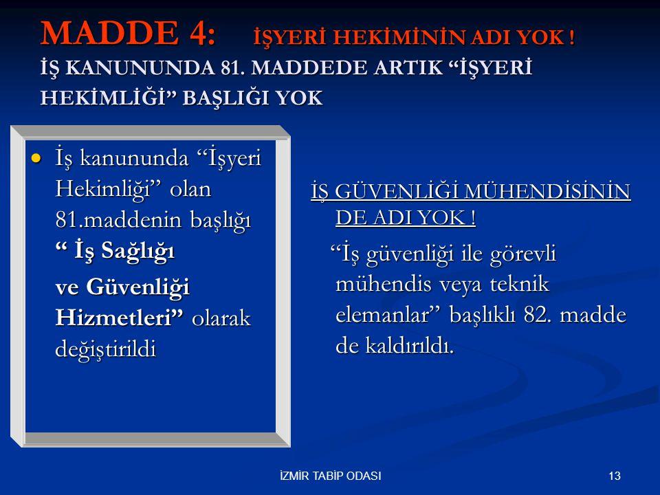 """13İZMİR TABİP ODASI MADDE 4: İŞYERİ HEKİMİNİN ADI YOK ! İŞ KANUNUNDA 81. MADDEDE ARTIK """"İŞYERİ HEKİMLİĞİ"""" BAŞLIĞI YOK  İş kanununda """"İşyeri Hekimliği"""