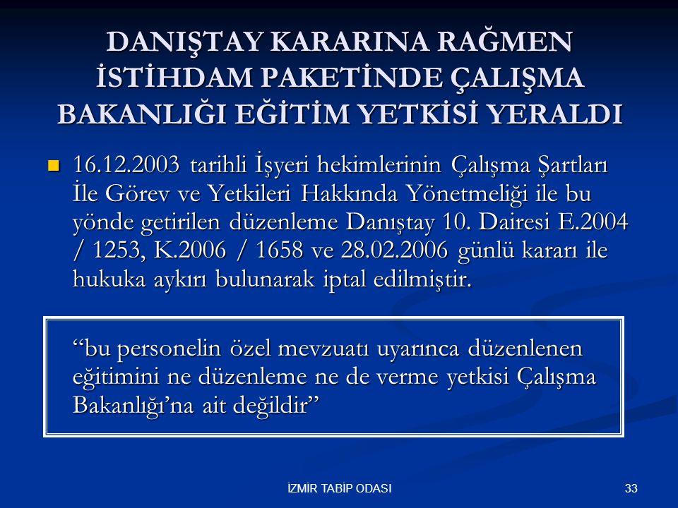 33İZMİR TABİP ODASI DANIŞTAY KARARINA RAĞMEN İSTİHDAM PAKETİNDE ÇALIŞMA BAKANLIĞI EĞİTİM YETKİSİ YERALDI  16.12.2003 tarihli İşyeri hekimlerinin Çalı