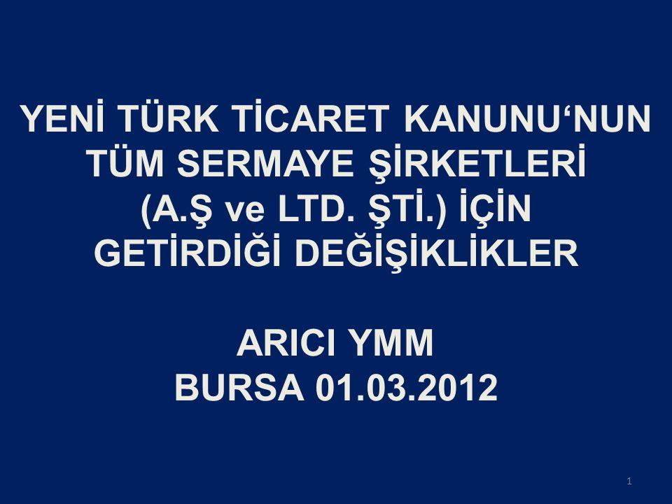 YENİ TÜRK TİCARET KANUNU HAKKINDA GENEL BİLGİ • Bilindiği üzere, halen yürürlükte olan 6762 sayılı Türk Ticaret Kanunu yerine 13.01.2011 tarihinde TBMM'nde 6102 sayılı yeni Türk Ticaret Kanunu kabul edilmiş ve bu kanun 14.02.2011 tarih ve 27846 sayılı resmi gazetede yayımlanmıştır.