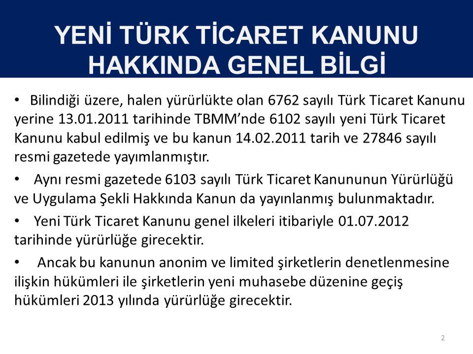 YENİ TÜRK TİCARET KANUNU HAKKINDA GENEL BİLGİ • Bilindiği üzere, halen yürürlükte olan 6762 sayılı Türk Ticaret Kanunu yerine 13.01.2011 tarihinde TBM