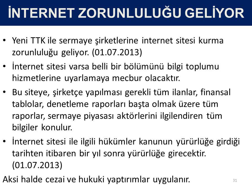 İNTERNET ZORUNLULUĞU GELİYOR • Yeni TTK ile sermaye şirketlerine internet sitesi kurma zorunluluğu geliyor. (01.07.2013) • İnternet sitesi varsa belli