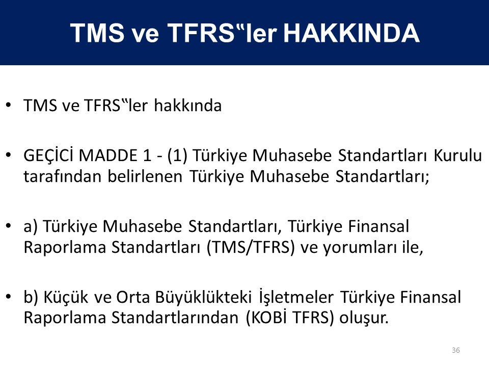 """TMS ve TFRS """" ler HAKKINDA • TMS ve TFRS""""ler hakkında • GEÇİCİ MADDE 1 - (1) Türkiye Muhasebe Standartları Kurulu tarafından belirlenen Türkiye Muhase"""