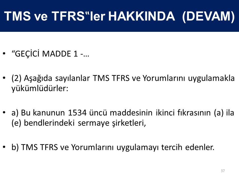"""TMS ve TFRS """" ler HAKKINDA (DEVAM) • """"GEÇİCİ MADDE 1 -… • (2) Aşağıda sayılanlar TMS TFRS ve Yorumlarını uygulamakla yükümlüdürler: • a) Bu kanunun 15"""