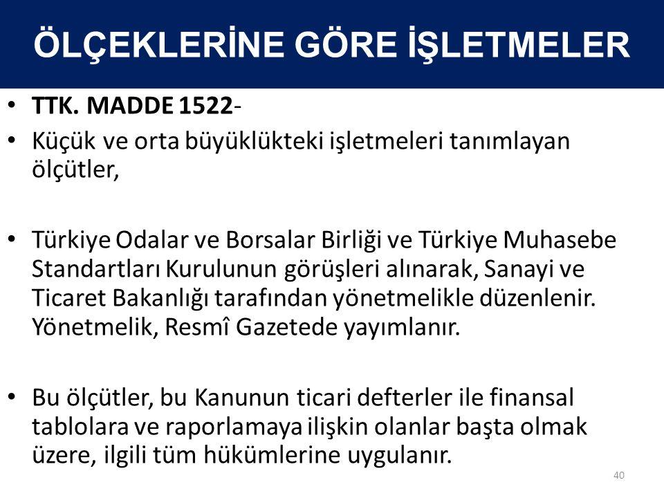 ÖLÇEKLERİNE GÖRE İŞLETMELER • TTK. MADDE 1522- • Küçük ve orta büyüklükteki işletmeleri tanımlayan ölçütler, • Türkiye Odalar ve Borsalar Birliği ve T