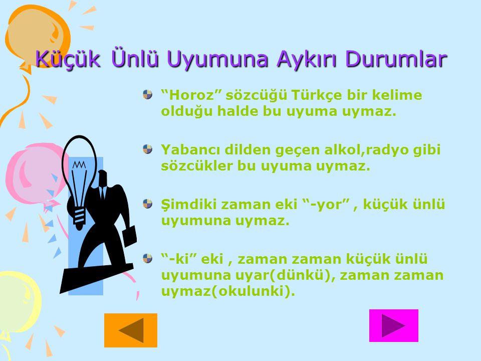 """Küçük Ünlü Uyumuna Aykırı Durumlar """"Horoz"""" sözcüğü Türkçe bir kelime olduğu halde bu uyuma uymaz. Yabancı dilden geçen alkol,radyo gibi sözcükler bu u"""