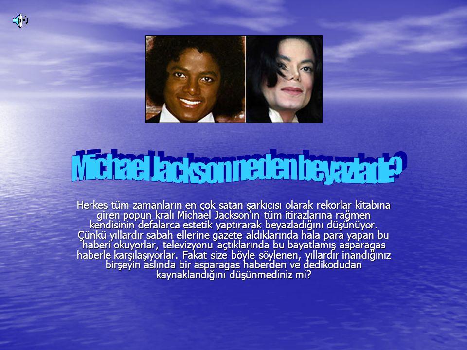 Michael Jackson ın beyazlamak için hiçbir estetik ameliyat olmadığı ve hiçbir extra müdahelede bulunmadığı tıp bilimciler tarafından ortaya çıkarıldı.