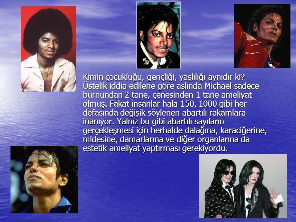• Kimin çocukluğu, gençliği, yaşlılığı aynıdır ki? Üstelik iddia edilene göre aslında Michael sadece burnundan 2 tane, çenesinden 1 tane ameliyat olmu