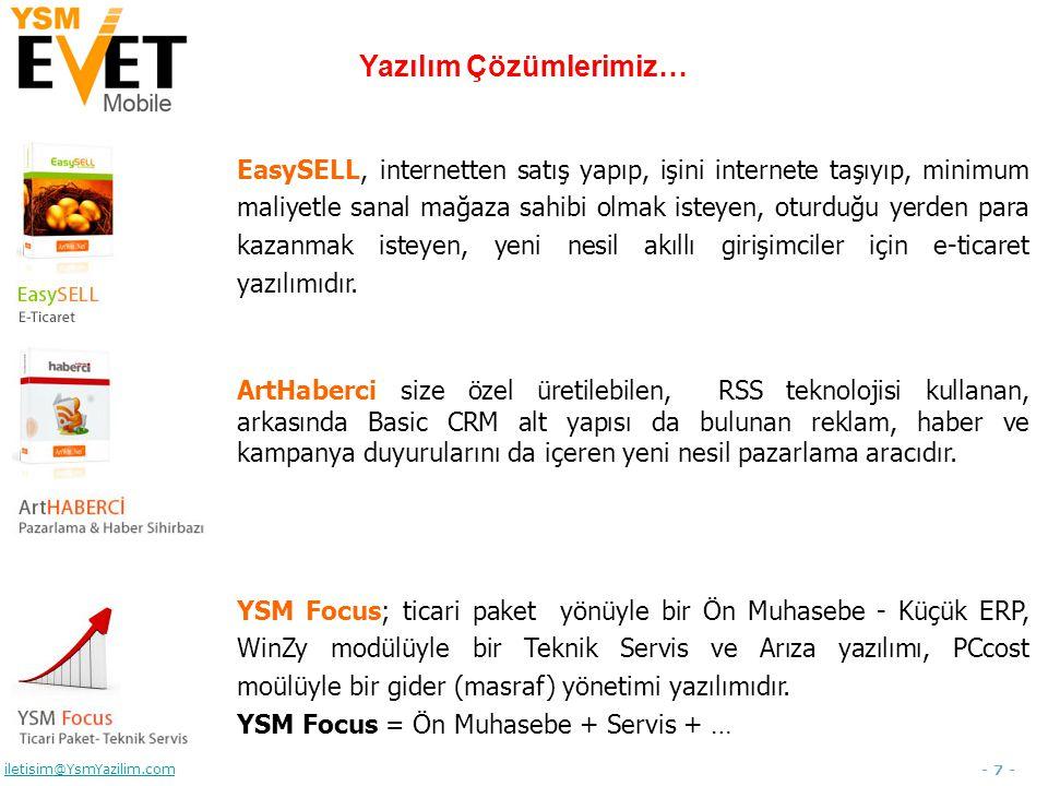 - 8 - iletisim@YsmYazilim.com Müşteri Strateji Şirketin insan, mali, bilgi, malzeme ve teknoloji kaynaklarını gerçek müşteri önceliklerine odaklandırma Sistem Kalite, Maliyet ve süre hedeflerini sağlayacak yapılanma ve yöntemler Sürdürücüler Müşteri beklentilerini aşarak sağlayabilmek için çalışanların yönetimi 3S