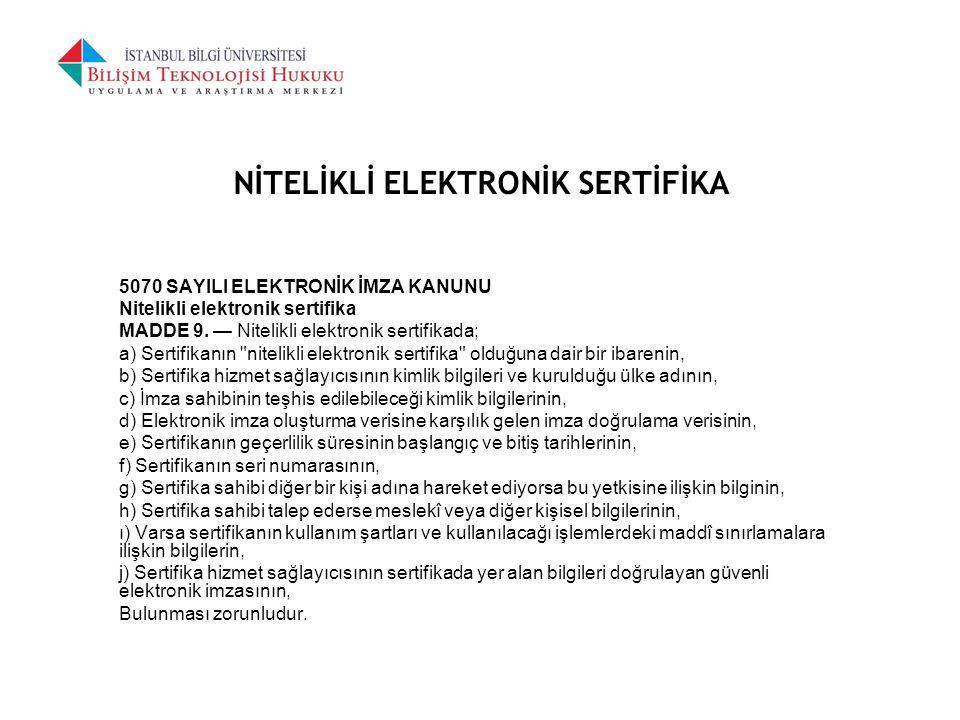 NİTELİKLİ ELEKTRONİK SERTİFİKA 5070 SAYILI ELEKTRONİK İMZA KANUNU Nitelikli elektronik sertifika MADDE 9. — Nitelikli elektronik sertifikada; a) Serti