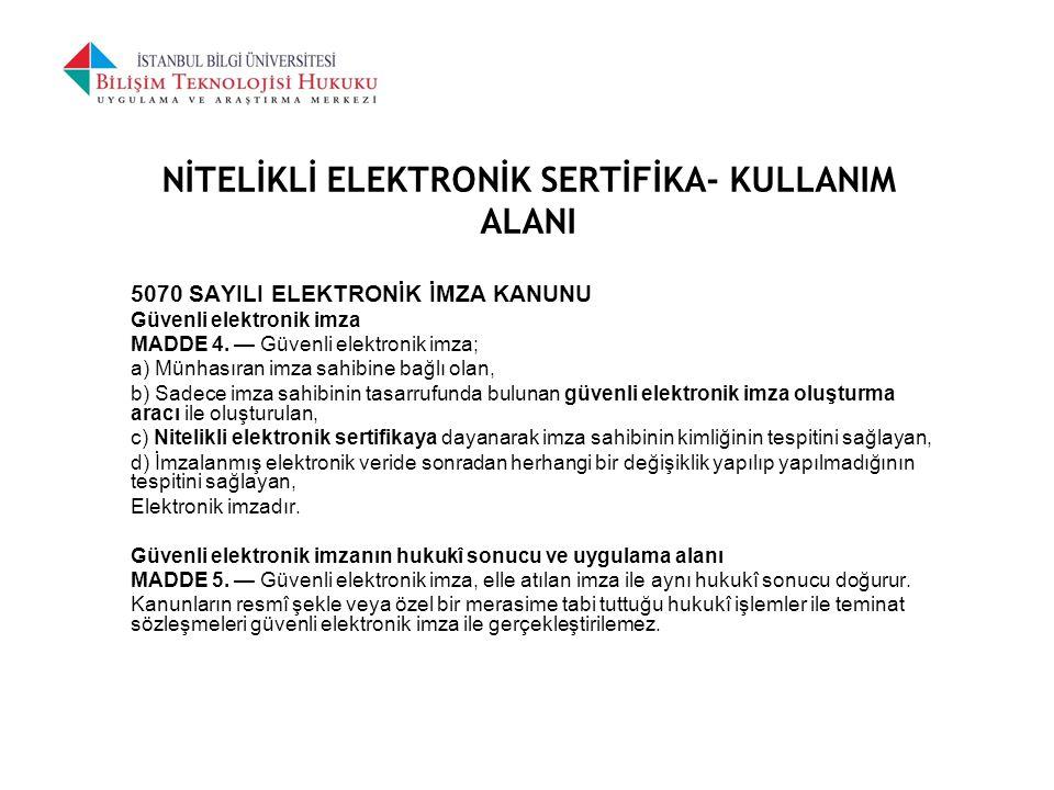 NİTELİKLİ ELEKTRONİK SERTİFİKA- KULLANIM ALANI 5070 SAYILI ELEKTRONİK İMZA KANUNU Güvenli elektronik imza MADDE 4. — Güvenli elektronik imza; a) Münha