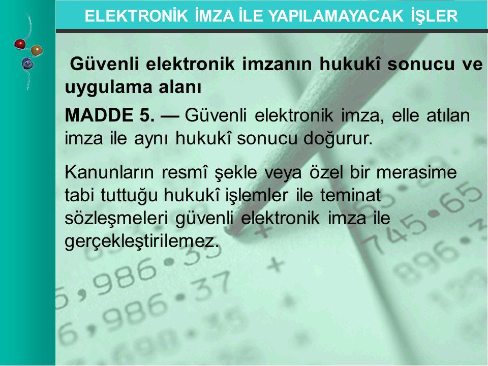 Güvenli elektronik imzanın hukukî sonucu ve uygulama alanı MADDE 5. — Güvenli elektronik imza, elle atılan imza ile aynı hukukî sonucu doğurur. Kanunl