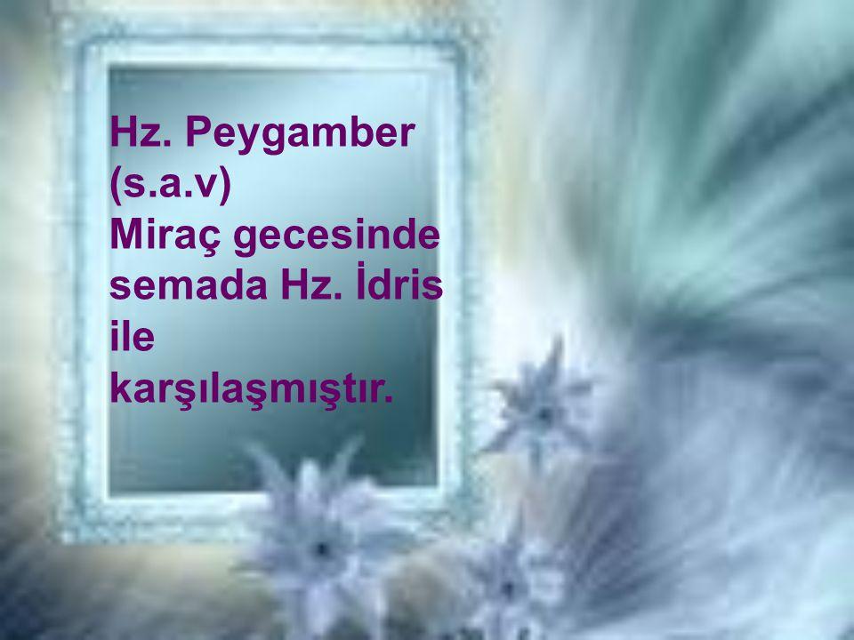 Hz. Peygamber (s.a.v) Miraç gecesinde semada Hz. İdris ile karşılaşmıştır.