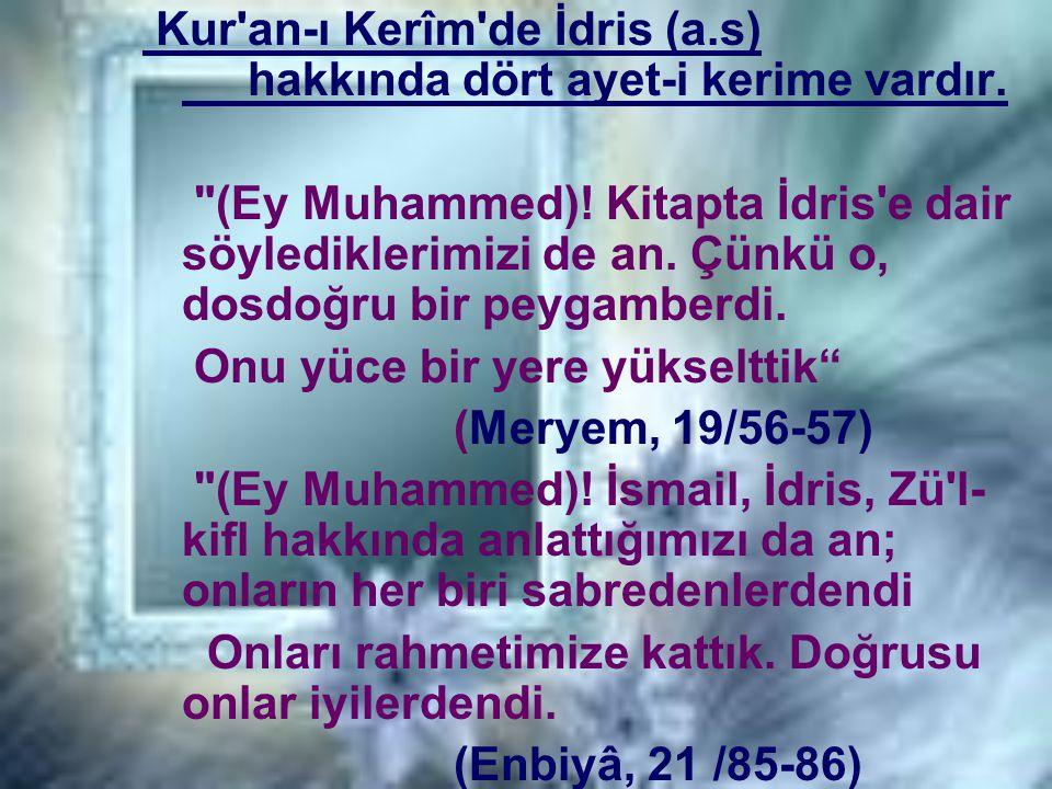 Kur'an-ı Kerîm'de İdris (a.s) hakkında dört ayet-i kerime vardır.