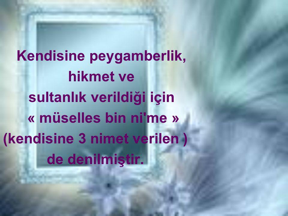 Kendisine peygamberlik, hikmet ve sultanlık verildiği için « müselles bin ni'me » (kendisine 3 nimet verilen ) de denilmiştir.
