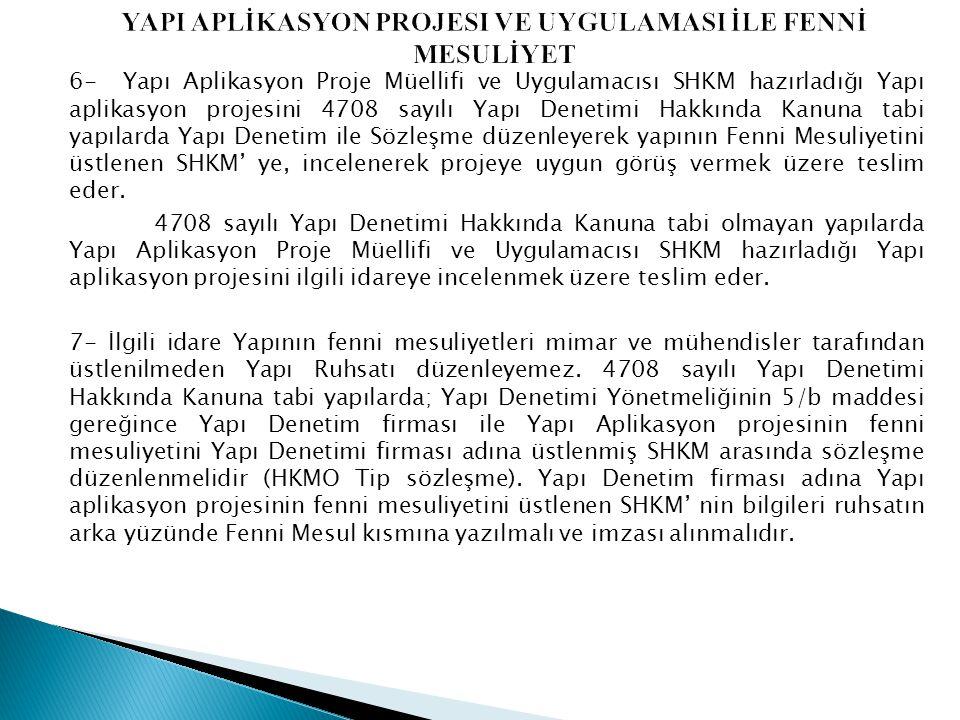 6- Yapı Aplikasyon Proje Müellifi ve Uygulamacısı SHKM hazırladığı Yapı aplikasyon projesini 4708 sayılı Yapı Denetimi Hakkında Kanuna tabi yapılarda
