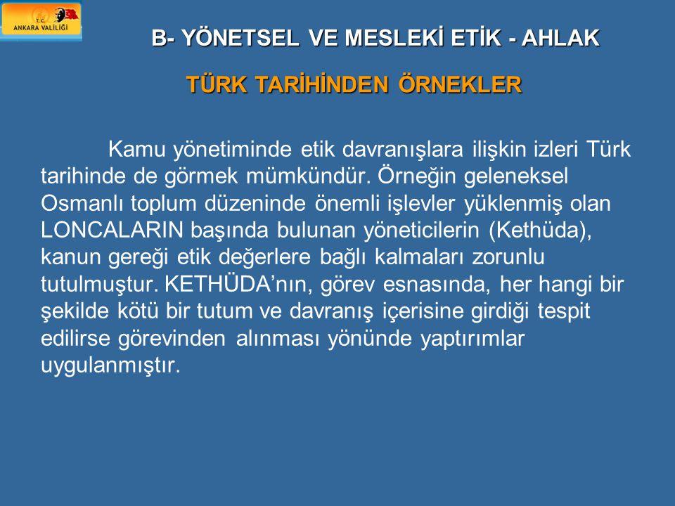 Kamu yönetiminde etik davranışlara ilişkin izleri Türk tarihinde de görmek mümkündür. Örneğin geleneksel Osmanlı toplum düzeninde önemli işlevler yükl