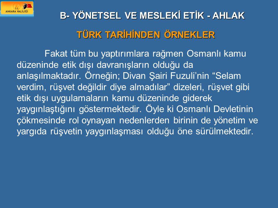 """Fakat tüm bu yaptırımlara rağmen Osmanlı kamu düzeninde etik dışı davranışların olduğu da anlaşılmaktadır. Örneğin; Divan Şairi Fuzuli'nin """"Selam verd"""