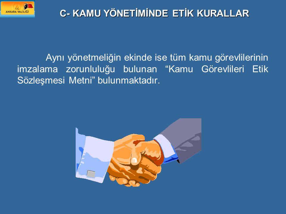 """Aynı yönetmeliğin ekinde ise tüm kamu görevlilerinin imzalama zorunluluğu bulunan """"Kamu Görevlileri Etik Sözleşmesi Metni"""" bulunmaktadır. C- KAMU YÖNE"""