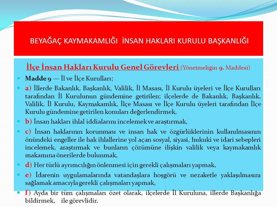 İlçe İnsan Hakları Kurulu Genel Görevleri (Yönetmeliğin 9. Maddesi)  Madde 9 — İl ve İlçe Kurulları;  a) İllerde Bakanlık, Başkanlık, Valilik, İl Ma