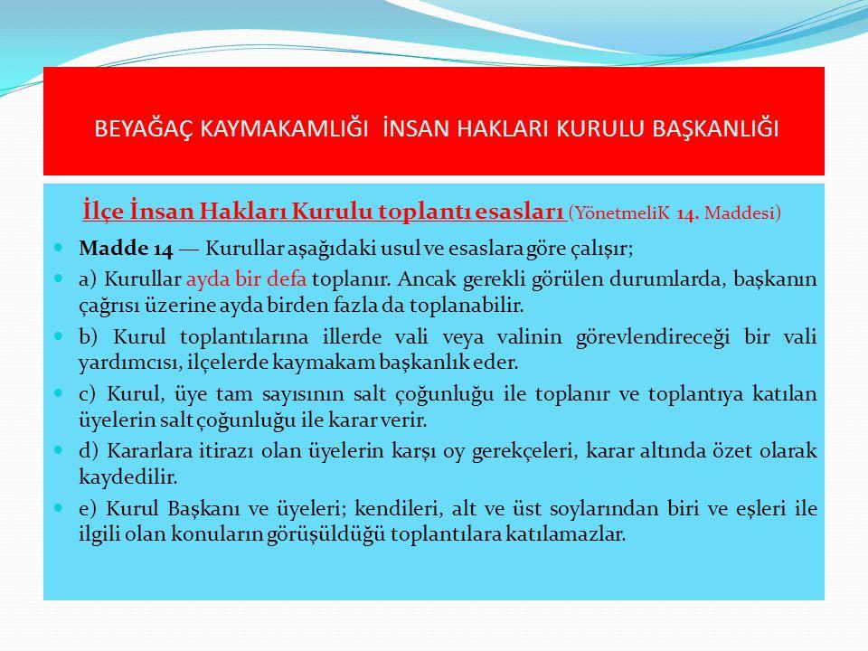 İlçe İnsan Hakları Kurulu toplantı esasları (YönetmeliK 14. Maddesi)  Madde 14 — Kurullar aşağıdaki usul ve esaslara göre çalışır;  a) Kurullar ayda