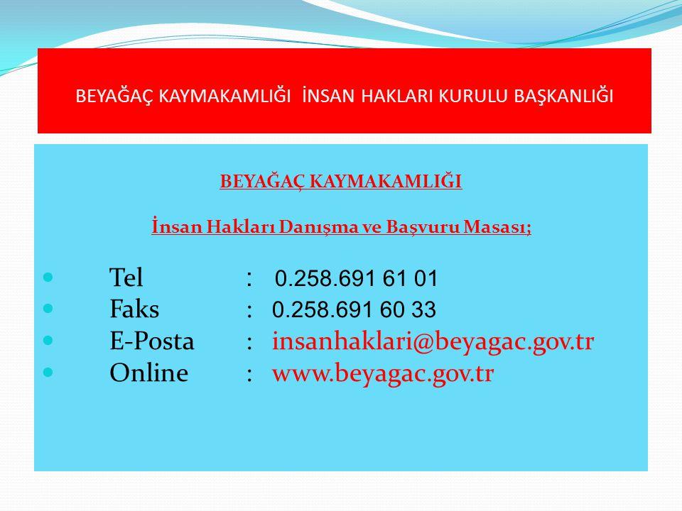 BEYAĞAÇ KAYMAKAMLIĞI İnsan Hakları Danışma ve Başvuru Masası;  Tel : 0.258.691 61 01  Faks: 0.258.691 60 33  E-Posta: insanhaklari@beyagac.gov.tr 