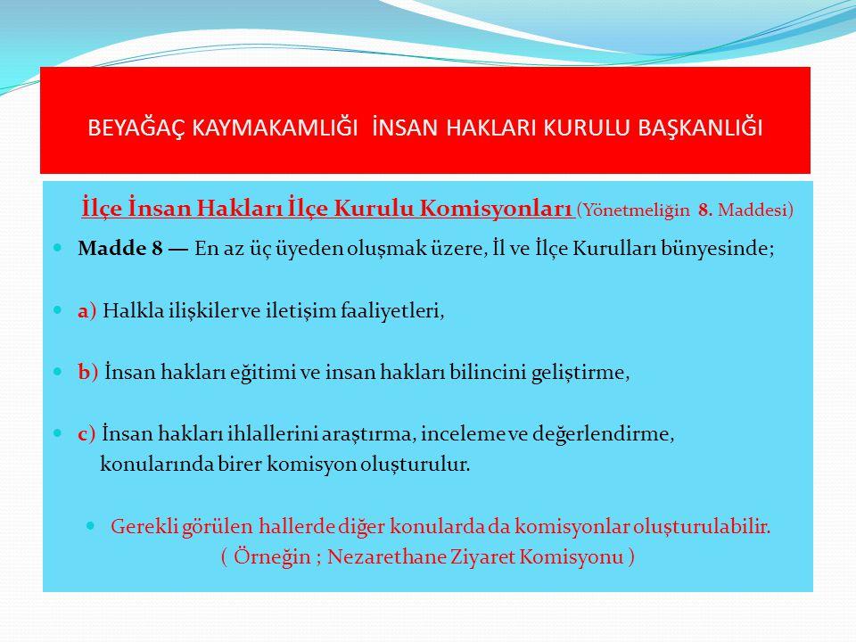 İlçe İnsan Hakları İlçe Kurulu Komisyonları (Yönetmeliğin 8. Maddesi)  Madde 8 — En az üç üyeden oluşmak üzere, İl ve İlçe Kurulları bünyesinde;  a)