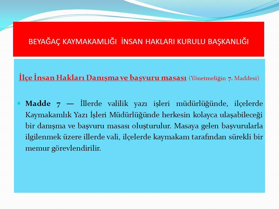 İlçe İnsan Hakları Danışma ve başvuru masası (Yönetmeliğin 7. Maddesi)  Madde 7 — İllerde valilik yazı işleri müdürlüğünde, ilçelerde Kaymakamlık Yaz